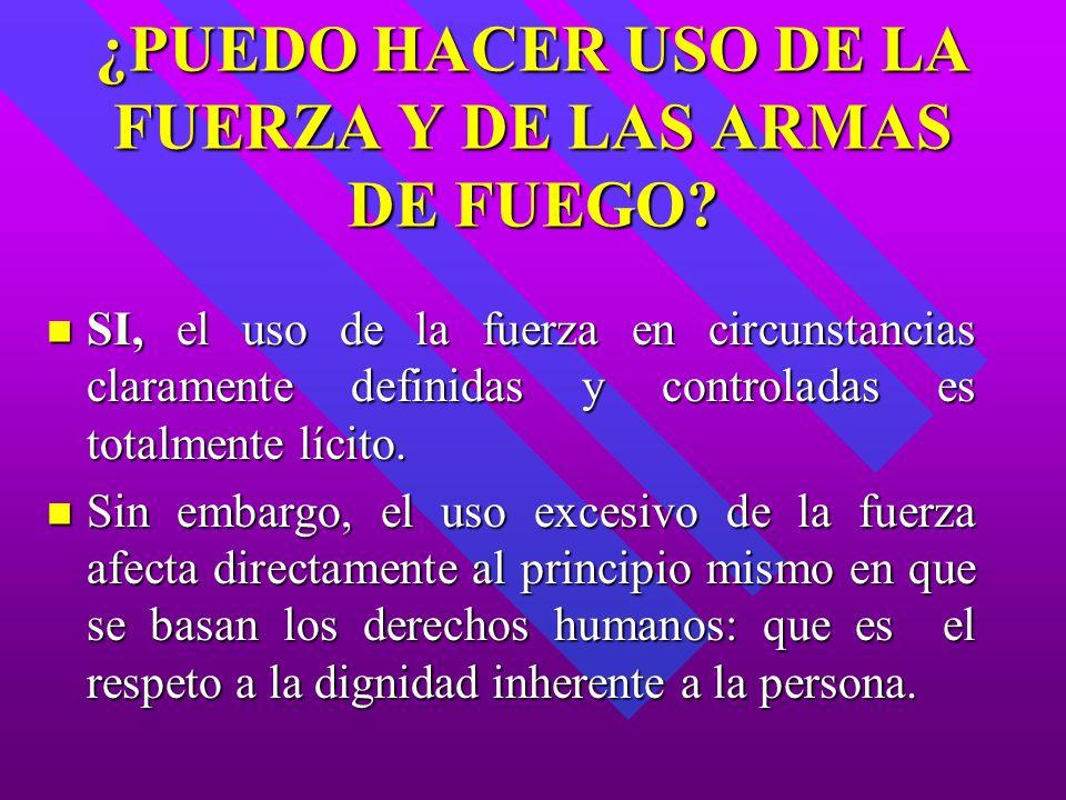 ¿PUEDO HACER USO DE LA FUERZA Y DE LAS ARMAS DE FUEGO