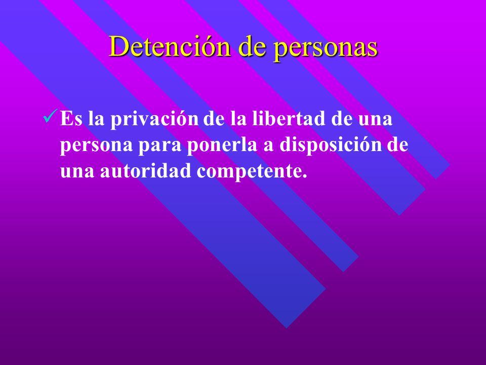 Detención de personasEs la privación de la libertad de una persona para ponerla a disposición de una autoridad competente.