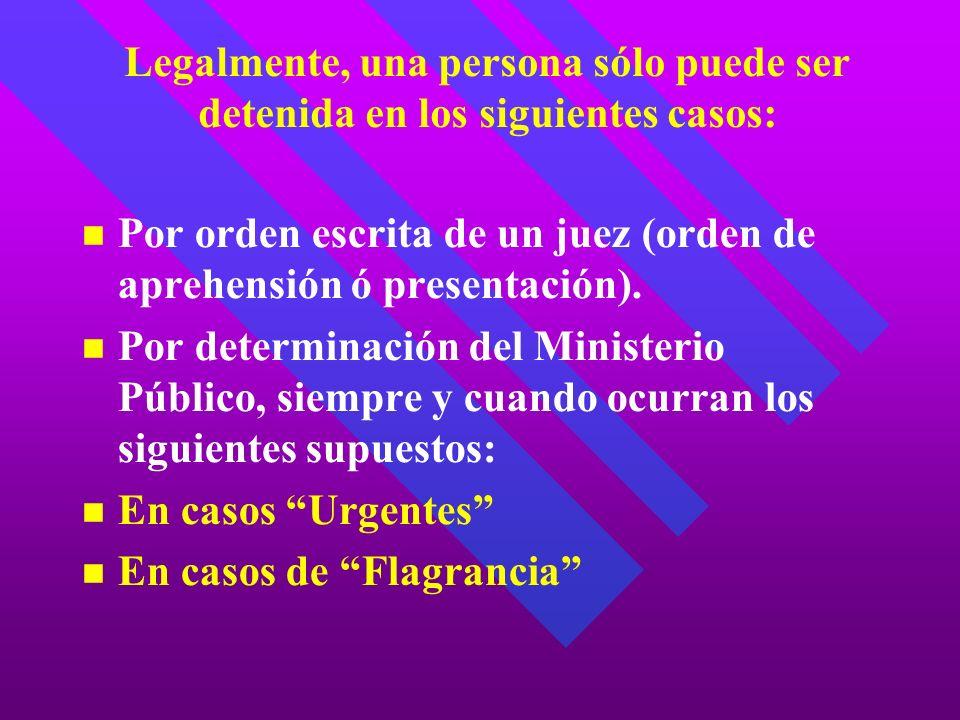 Legalmente, una persona sólo puede ser detenida en los siguientes casos: