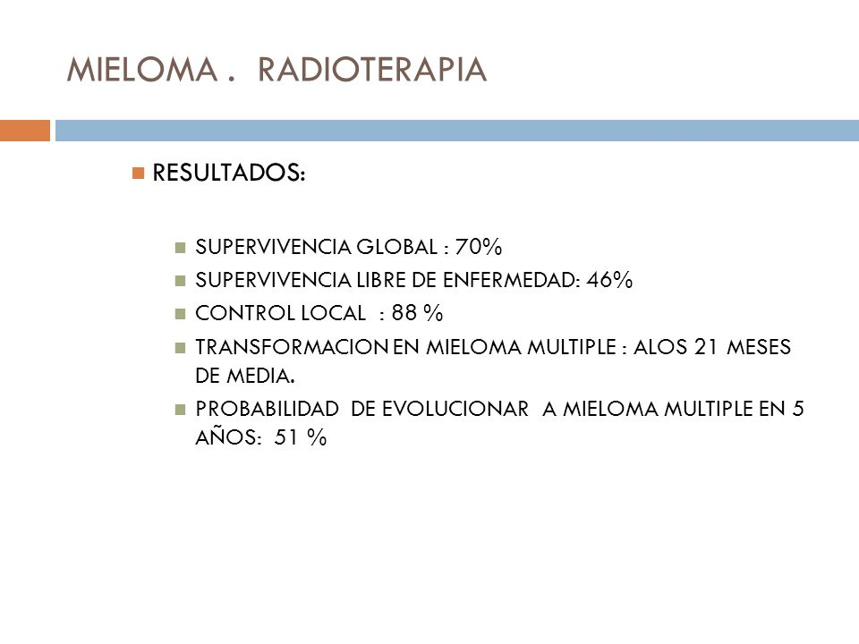 MIELOMA . RADIOTERAPIA RESULTADOS: SUPERVIVENCIA GLOBAL : 70%