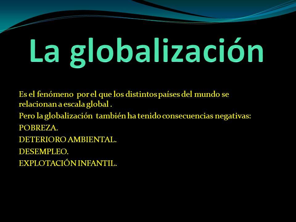 La globalización Es el fenómeno por el que los distintos países del mundo se relacionan a escala global .