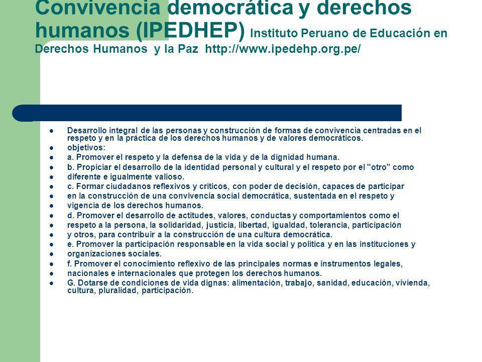 Convivencia democrática y derechos humanos (IPEDHEP) Instituto Peruano de Educación en Derechos Humanos y la Paz http://www.ipedehp.org.pe/