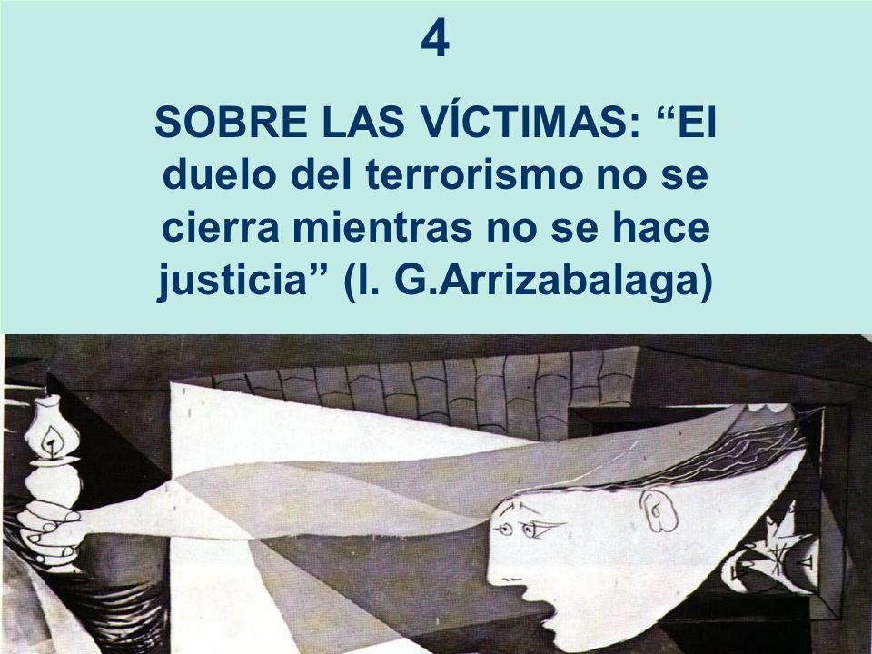 4 SOBRE LAS VÍCTIMAS: El duelo del terrorismo no se cierra mientras no se hace justicia (I.