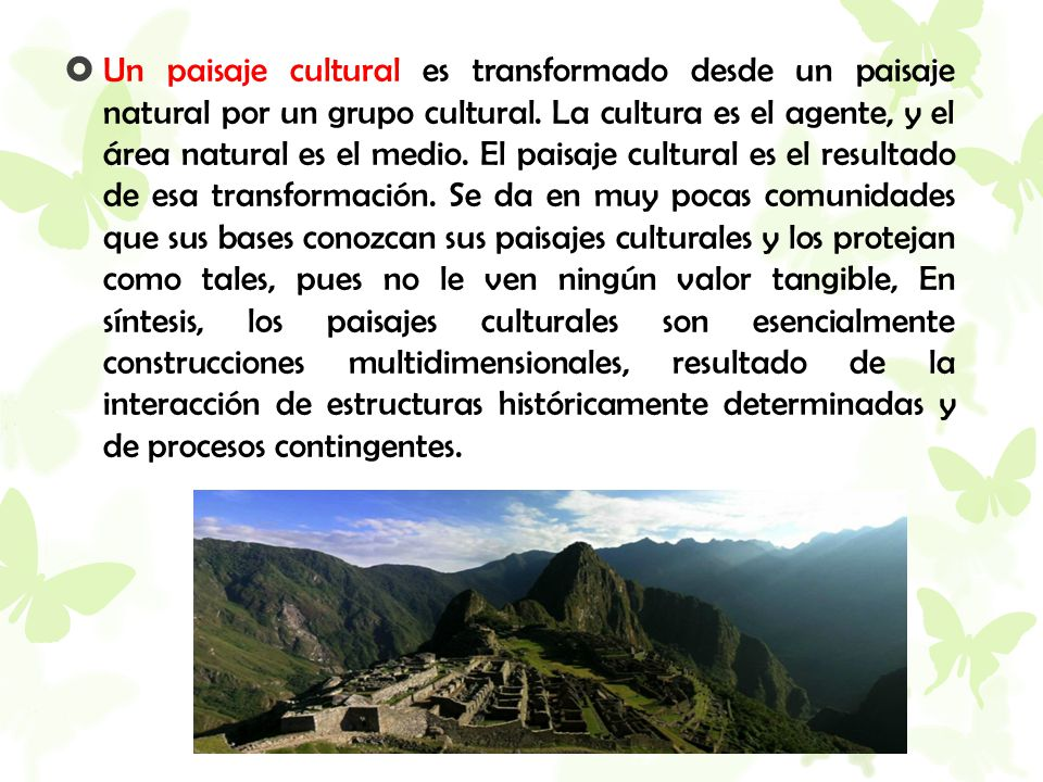Un paisaje cultural es transformado desde un paisaje natural por un grupo cultural.