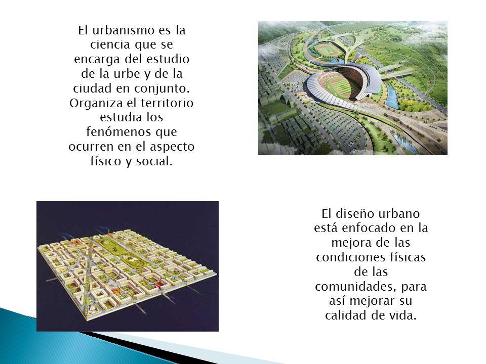 El urbanismo es la ciencia que se encarga del estudio de la urbe y de la ciudad en conjunto. Organiza el territorio estudia los fenómenos que ocurren en el aspecto físico y social.