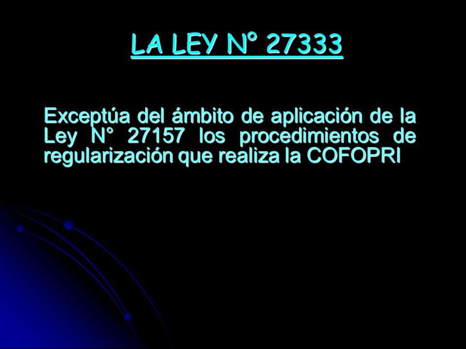 LA LEY N° 27333 Exceptúa del ámbito de aplicación de la Ley N° 27157 los procedimientos de regularización que realiza la COFOPRI.