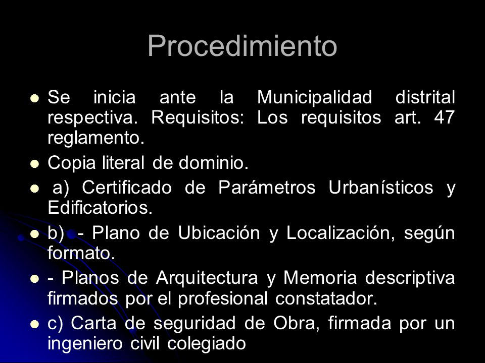 Procedimiento Se inicia ante la Municipalidad distrital respectiva. Requisitos: Los requisitos art. 47 reglamento.