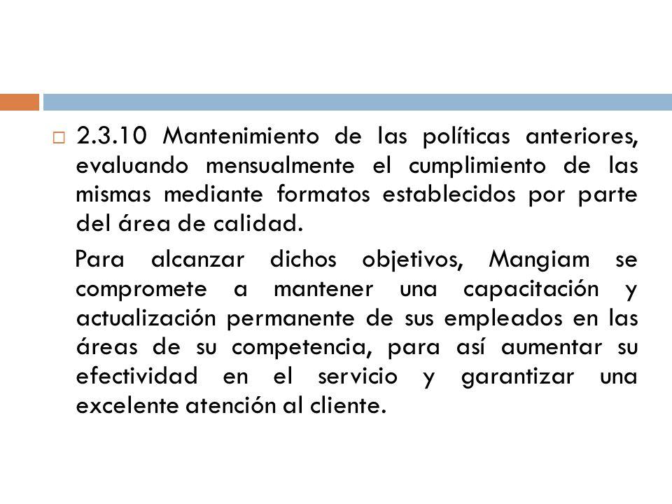 2.3.10 Mantenimiento de las políticas anteriores, evaluando mensualmente el cumplimiento de las mismas mediante formatos establecidos por parte del área de calidad.
