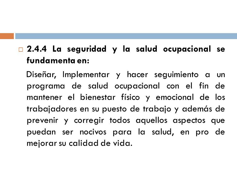 2.4.4 La seguridad y la salud ocupacional se fundamenta en: