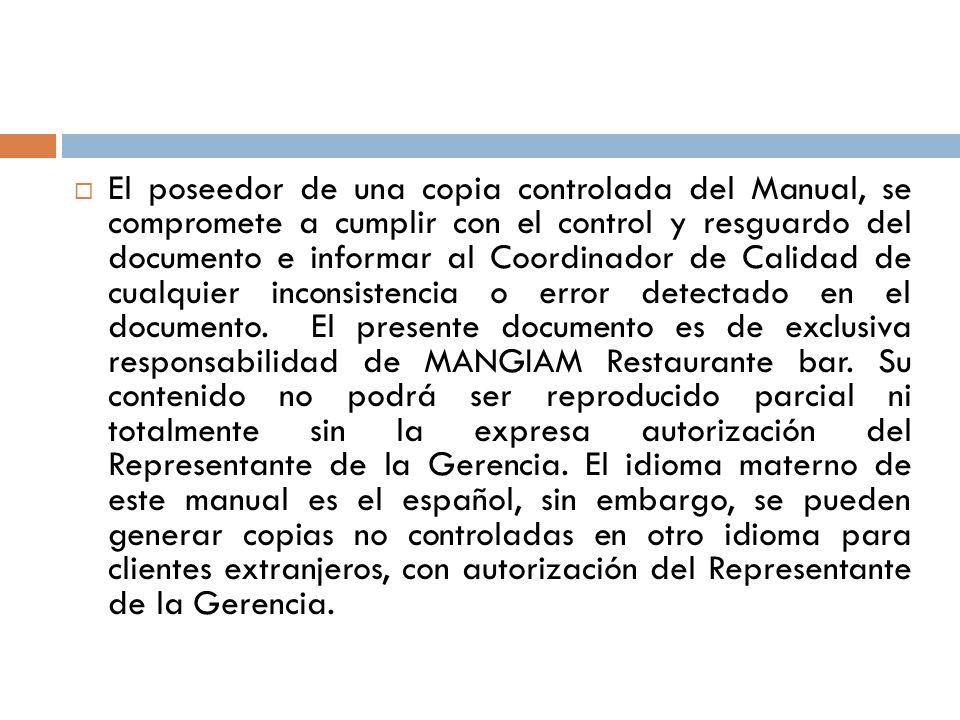 El poseedor de una copia controlada del Manual, se compromete a cumplir con el control y resguardo del documento e informar al Coordinador de Calidad de cualquier inconsistencia o error detectado en el documento.