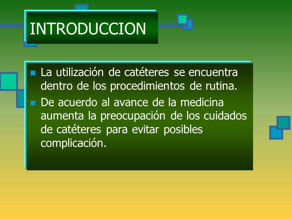 INTRODUCCION La utilización de catéteres se encuentra dentro de los procedimientos de rutina.