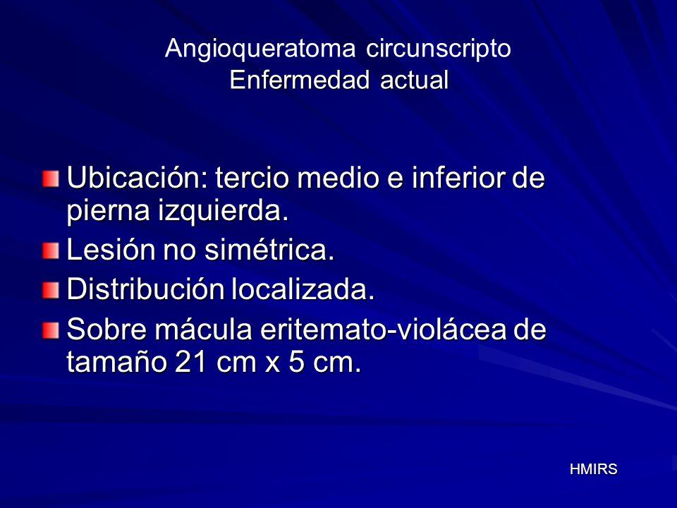 Angioqueratoma circunscripto Enfermedad actual