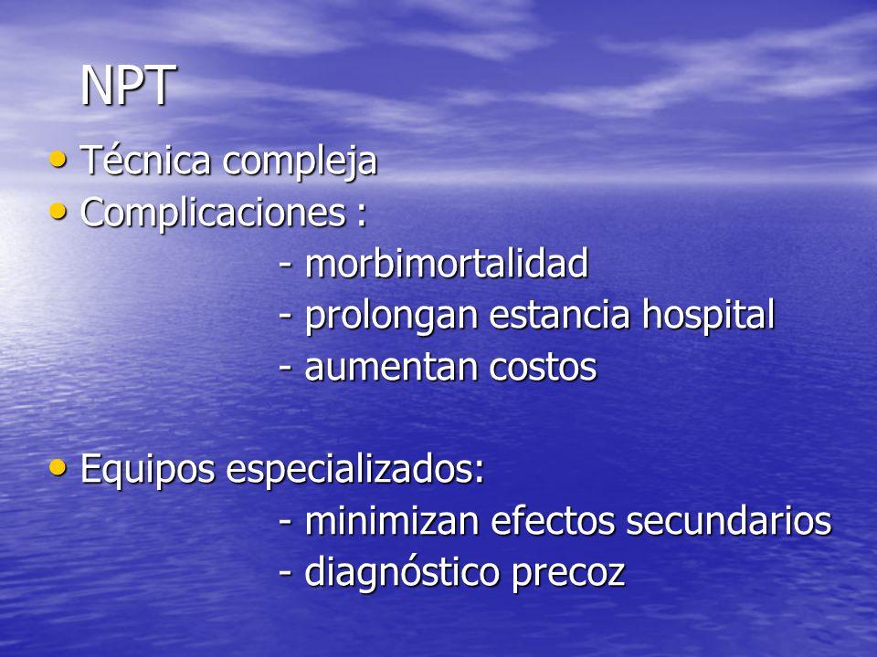 NPT Técnica compleja Complicaciones : - morbimortalidad