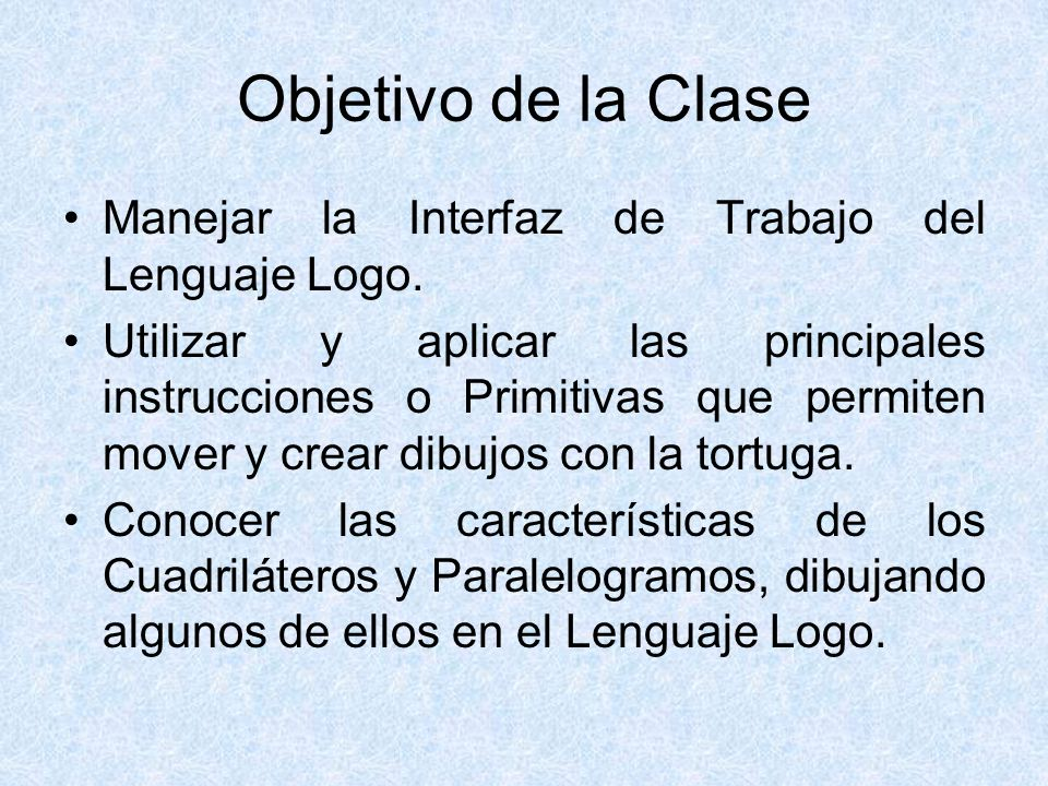 Objetivo de la Clase Manejar la Interfaz de Trabajo del Lenguaje Logo.