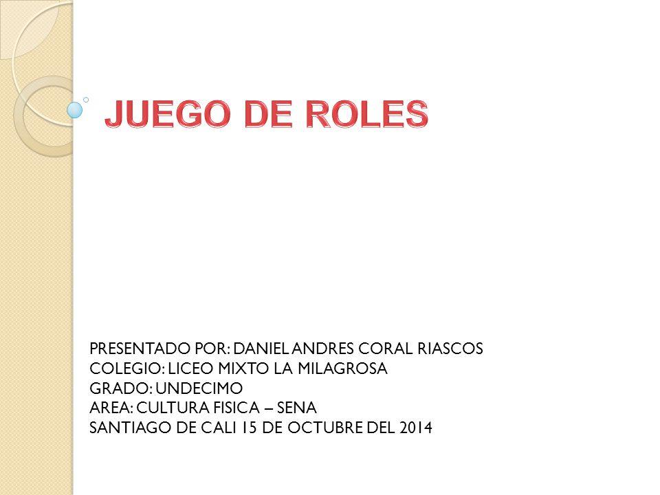 JUEGO DE ROLES PRESENTADO POR: DANIEL ANDRES CORAL RIASCOS