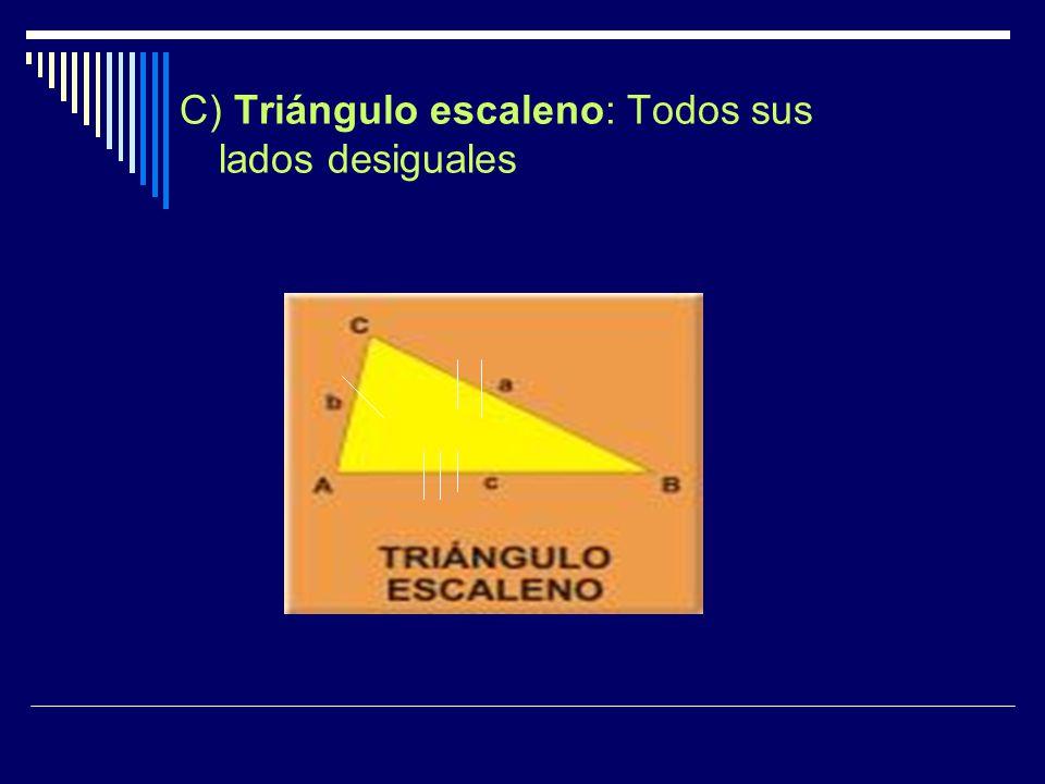 C) Triángulo escaleno: Todos sus lados desiguales