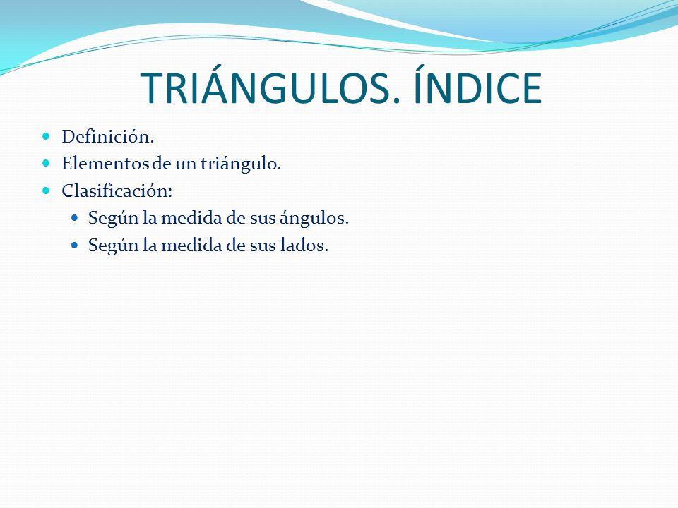 TRIÁNGULOS. ÍNDICE Definición. Elementos de un triángulo.