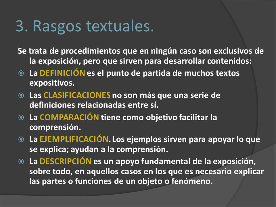 3. Rasgos textuales. Se trata de procedimientos que en ningún caso son exclusivos de la exposición, pero que sirven para desarrollar contenidos: