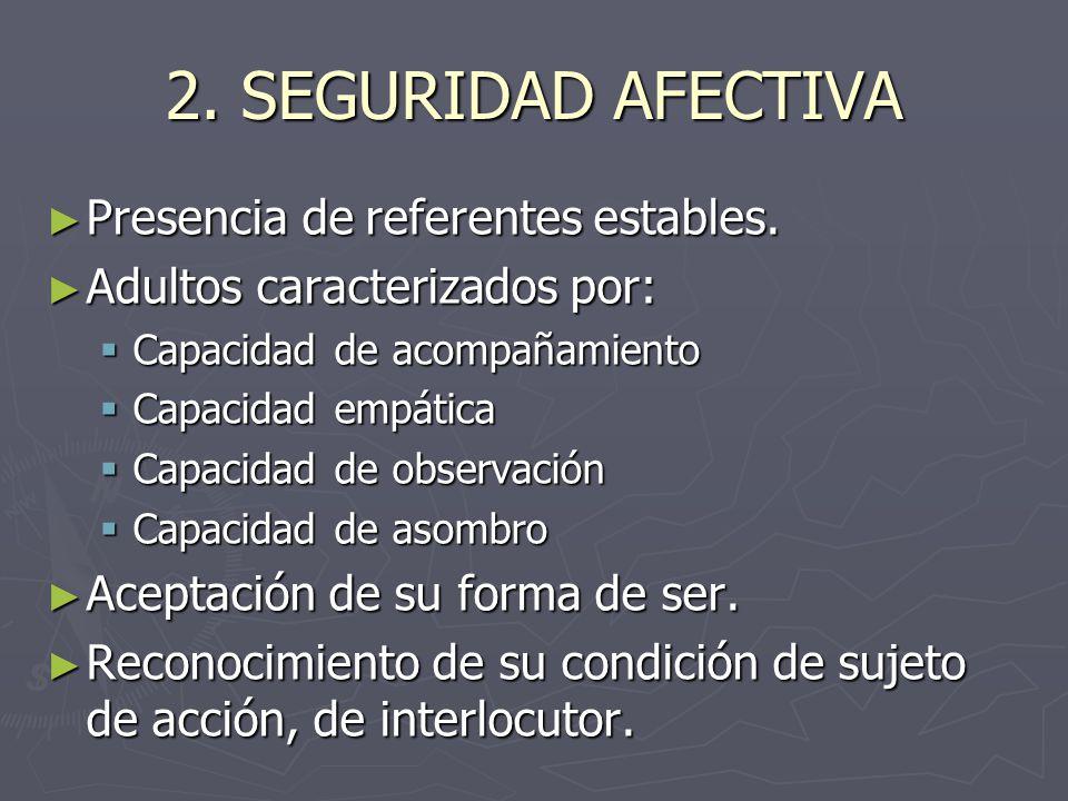 2. SEGURIDAD AFECTIVA Presencia de referentes estables.