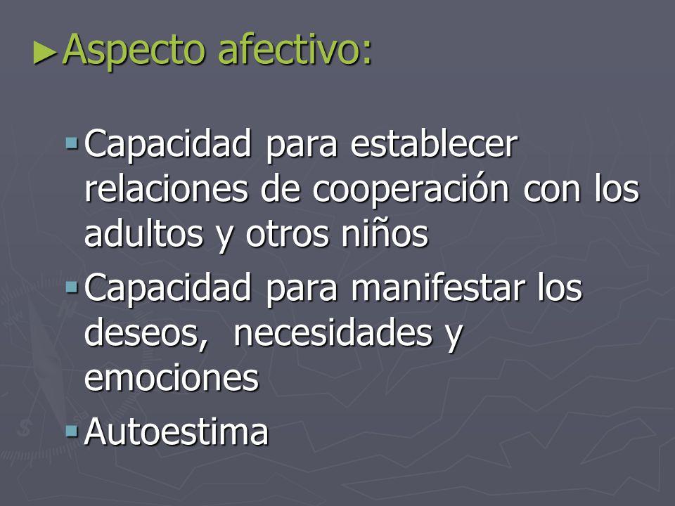 Aspecto afectivo: Capacidad para establecer relaciones de cooperación con los adultos y otros niños.