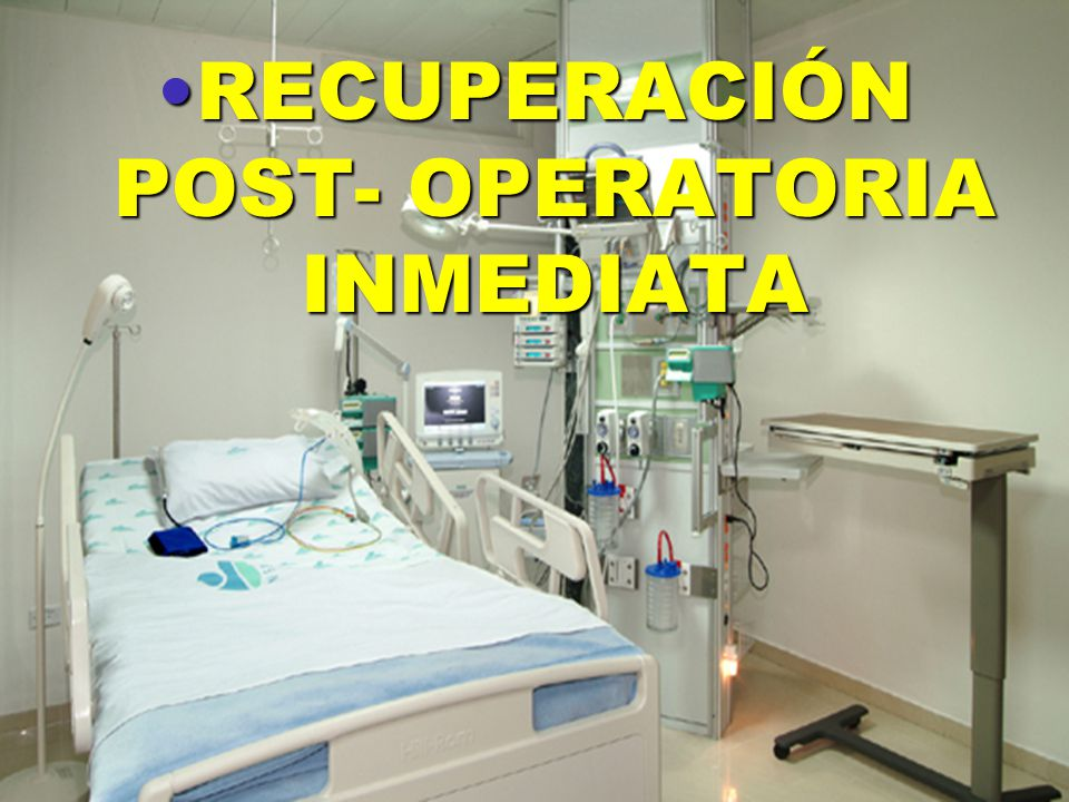 RECUPERACIÓN POST- OPERATORIA INMEDIATA