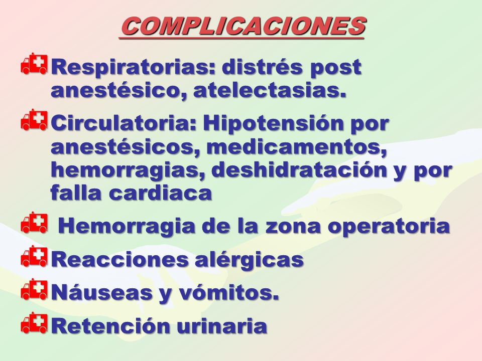COMPLICACIONES Respiratorias: distrés post anestésico, atelectasias.