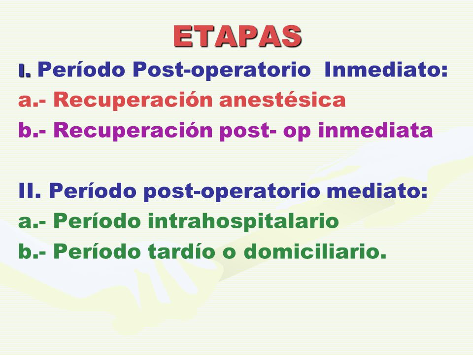 ETAPAS a.- Recuperación anestésica b.- Recuperación post- op inmediata