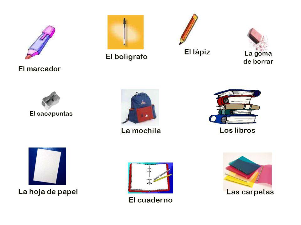 El lápiz El bolígrafo La mochila Los libros La hoja de papel
