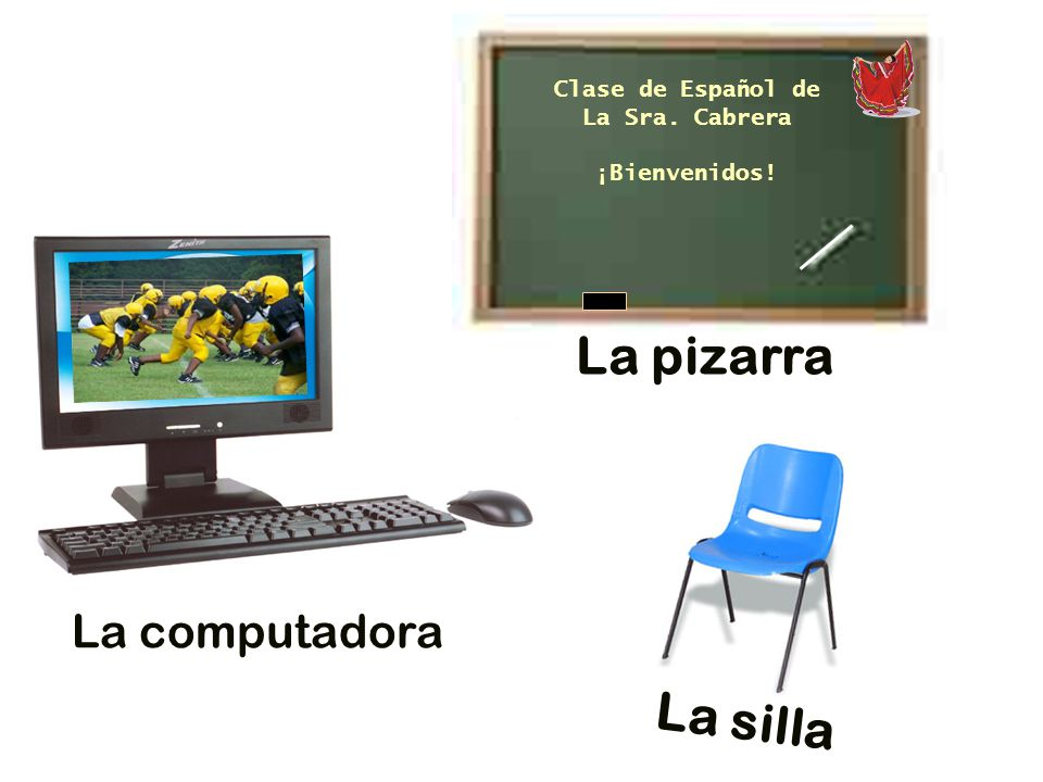 La pizarra La silla La computadora Clase de Español de La Sra. Cabrera