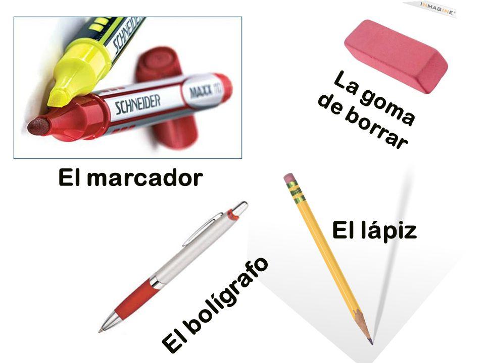 La goma de borrar El lápiz El marcador El bolígrafo