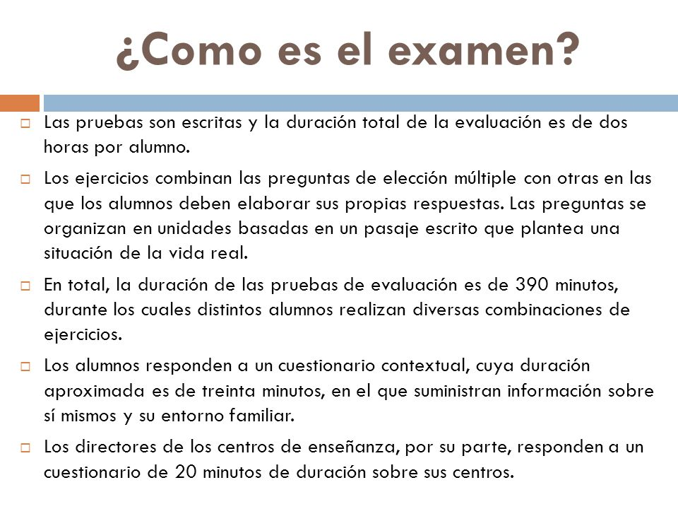 ¿Como es el examen Las pruebas son escritas y la duración total de la evaluación es de dos horas por alumno.