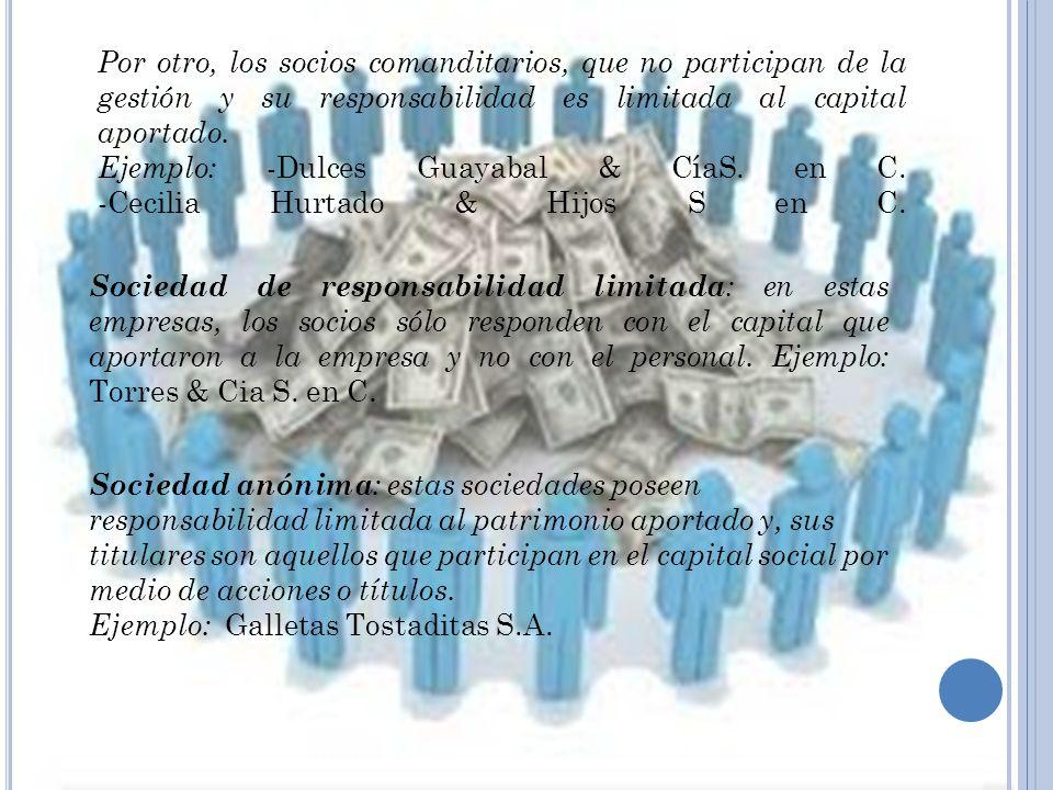 Por otro, los socios comanditarios, que no participan de la gestión y su responsabilidad es limitada al capital aportado.