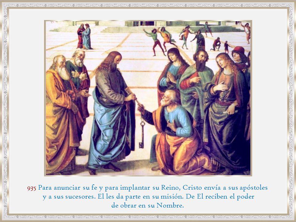 935 Para anunciar su fe y para implantar su Reino, Cristo envía a sus apóstoles
