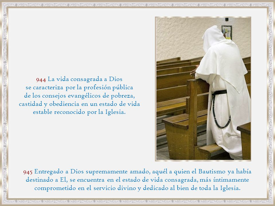944 La vida consagrada a Dios se caracteriza por la profesión pública