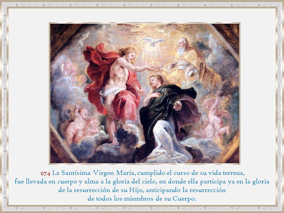 974 La Santísima Virgen María, cumplido el curso de su vida terrena,