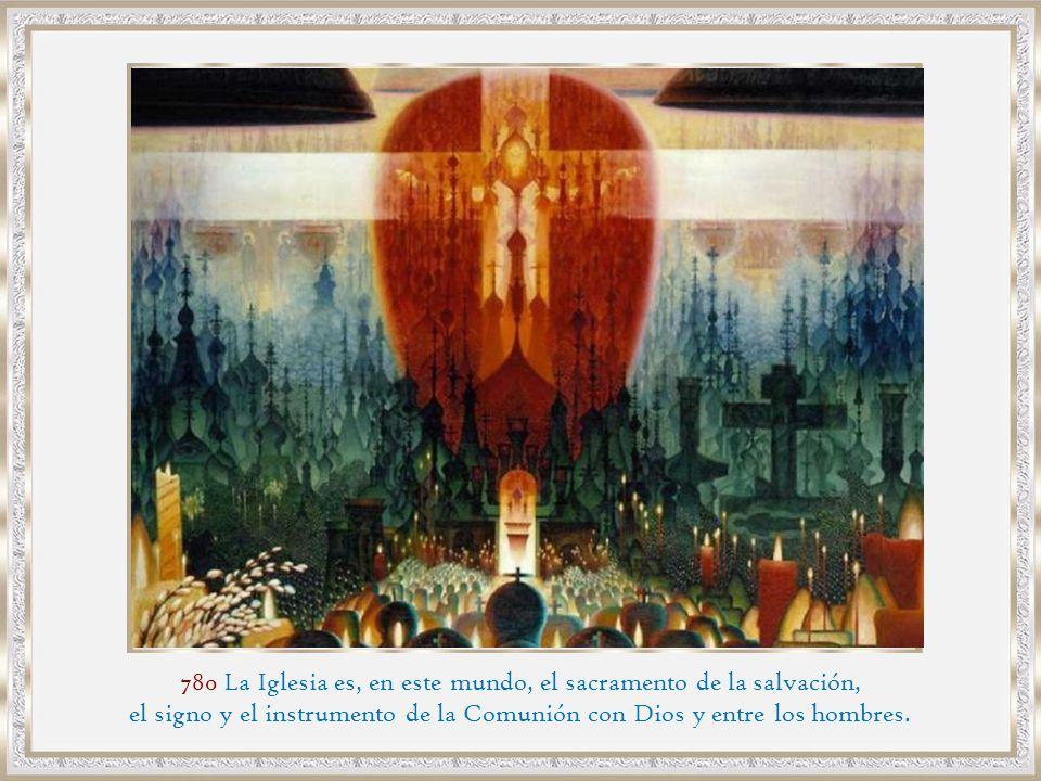 780 La Iglesia es, en este mundo, el sacramento de la salvación,