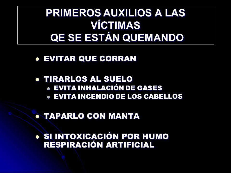 PRIMEROS AUXILIOS A LAS VÍCTIMAS QE SE ESTÁN QUEMANDO