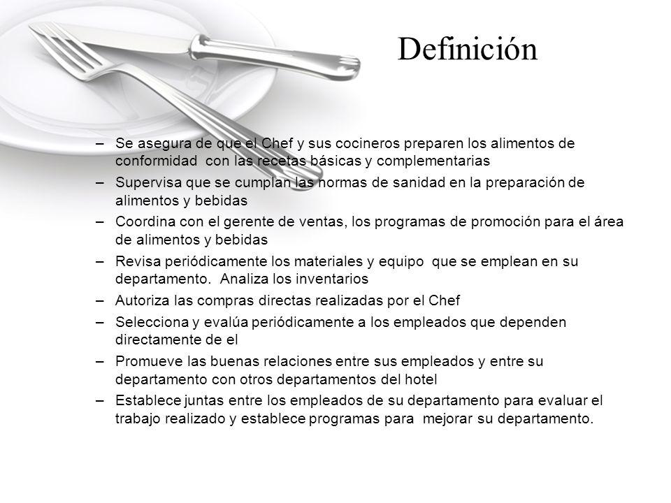 Definición Se asegura de que el Chef y sus cocineros preparen los alimentos de conformidad con las recetas básicas y complementarias.