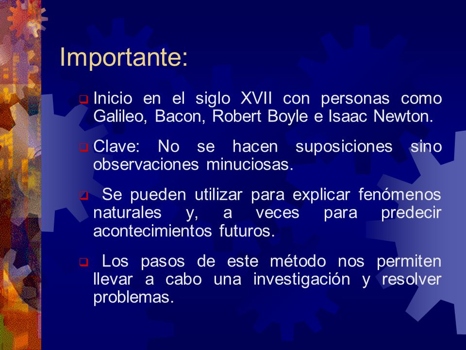 Importante: Inicio en el siglo XVII con personas como Galileo, Bacon, Robert Boyle e Isaac Newton.