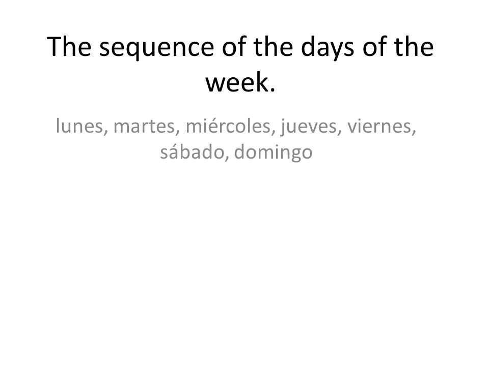 The sequence of the days of the week.