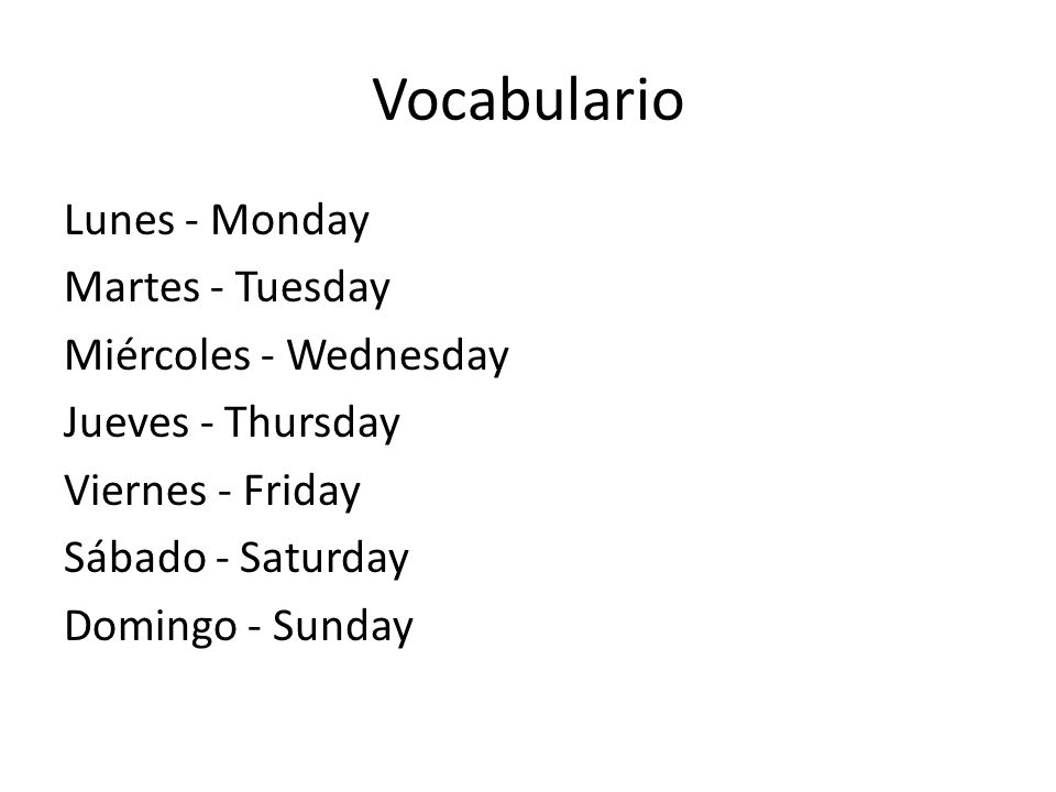 Vocabulario Lunes - Monday Martes - Tuesday Miércoles - Wednesday Jueves - Thursday Viernes - Friday Sábado - Saturday Domingo - Sunday