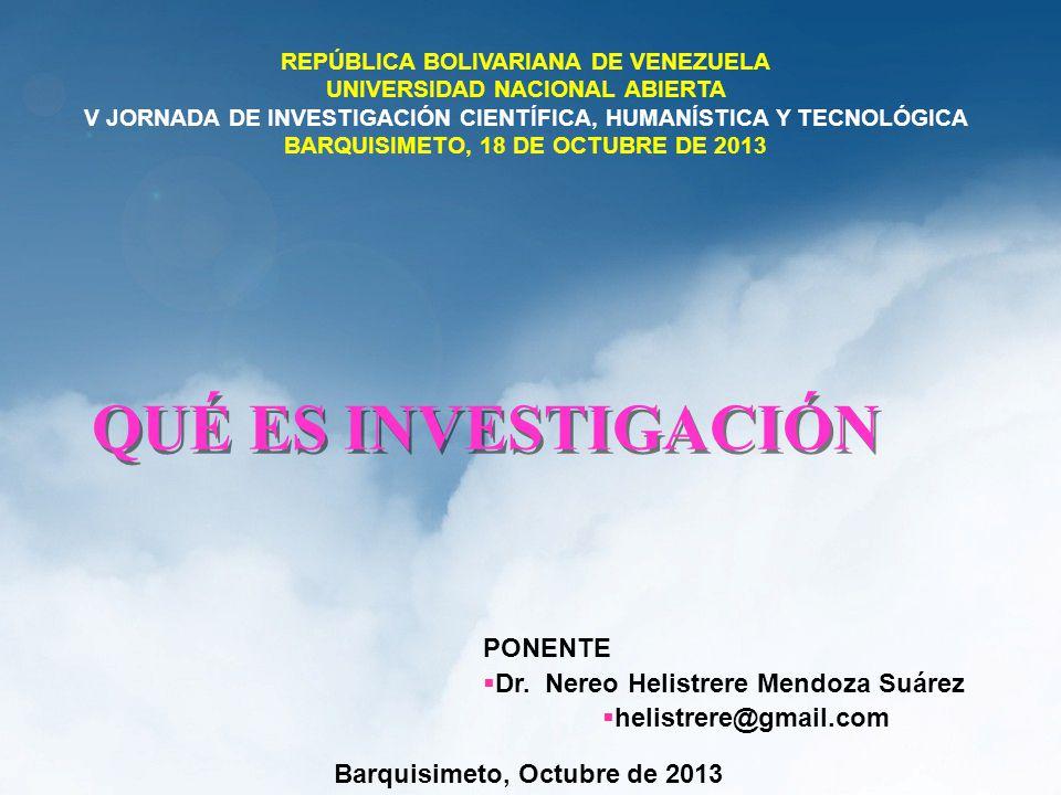 QUÉ ES INVESTIGACIÓN PONENTE Dr. Nereo Helistrere Mendoza Suárez