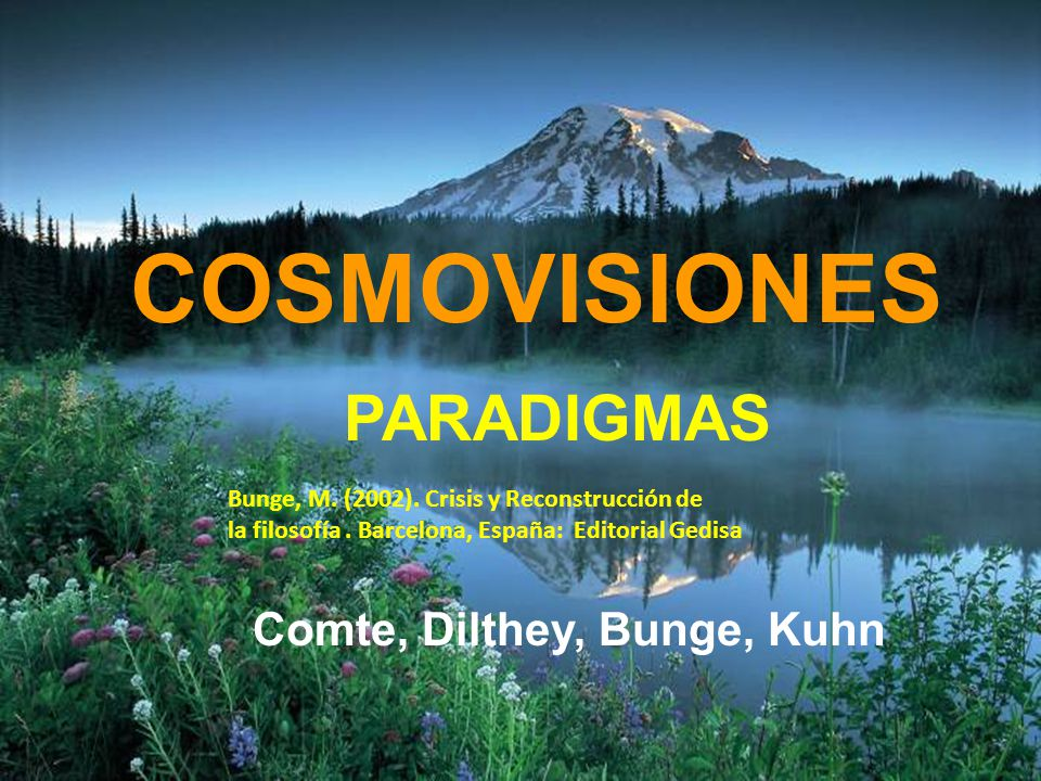 COSMOVISIONES PARADIGMAS Comte, Dilthey, Bunge, Kuhn