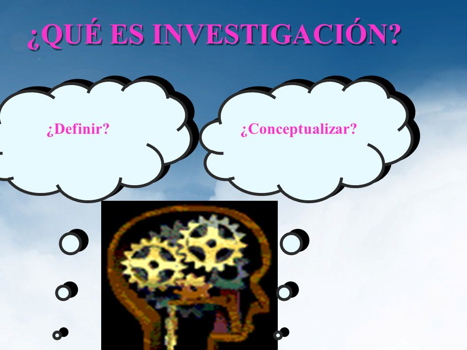 ¿QUÉ ES INVESTIGACIÓN ¿Definir ¿Conceptualizar