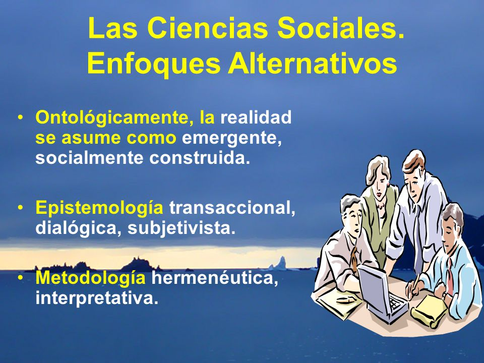 Las Ciencias Sociales. Enfoques Alternativos