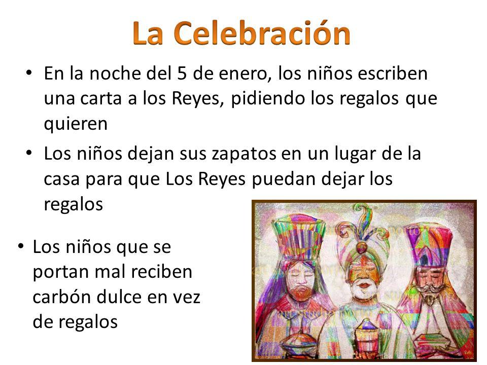 La Celebración En la noche del 5 de enero, los niños escriben una carta a los Reyes, pidiendo los regalos que quieren.