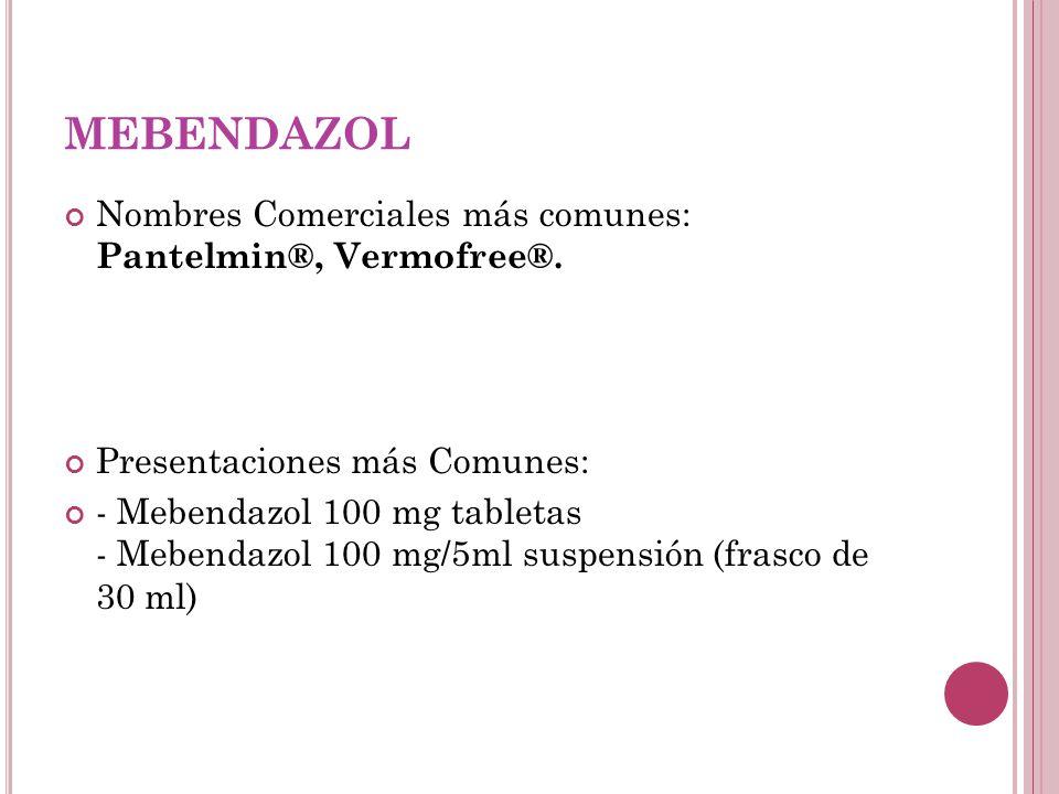 MEBENDAZOL Nombres Comerciales más comunes: Pantelmin®, Vermofree®.