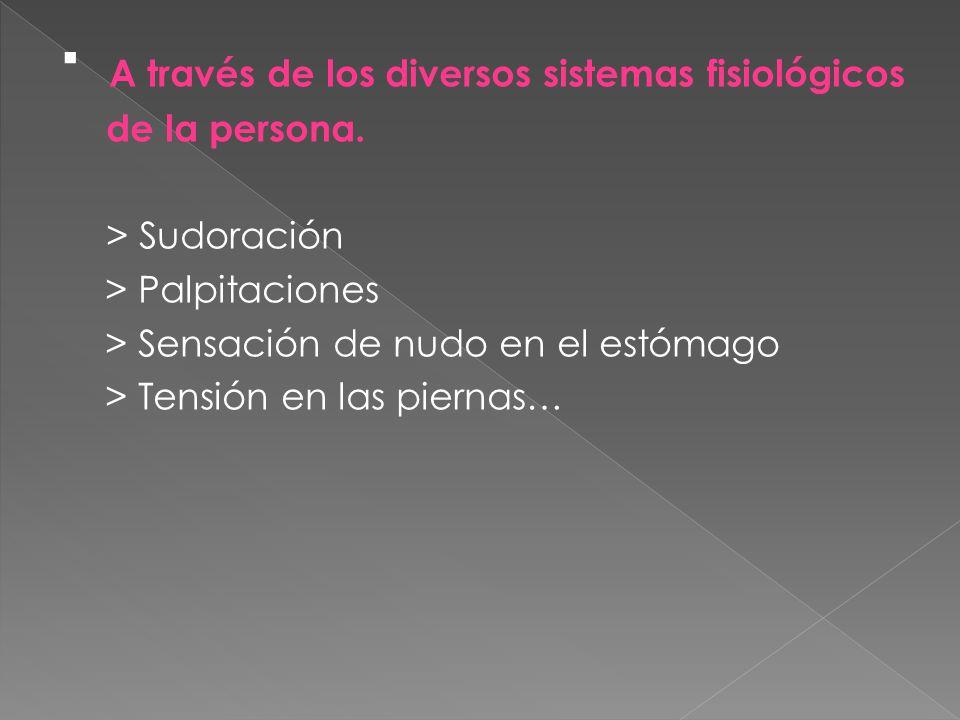 ▪ A través de los diversos sistemas fisiológicos de la persona.
