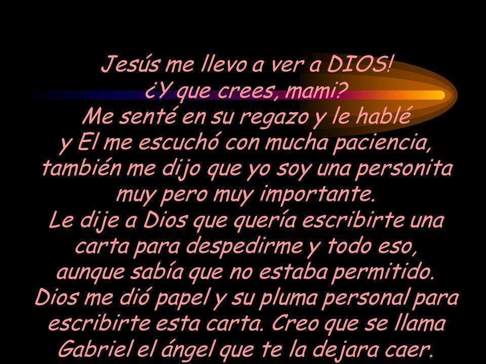 Jesús me llevo a ver a DIOS. ¿Y que crees, mami