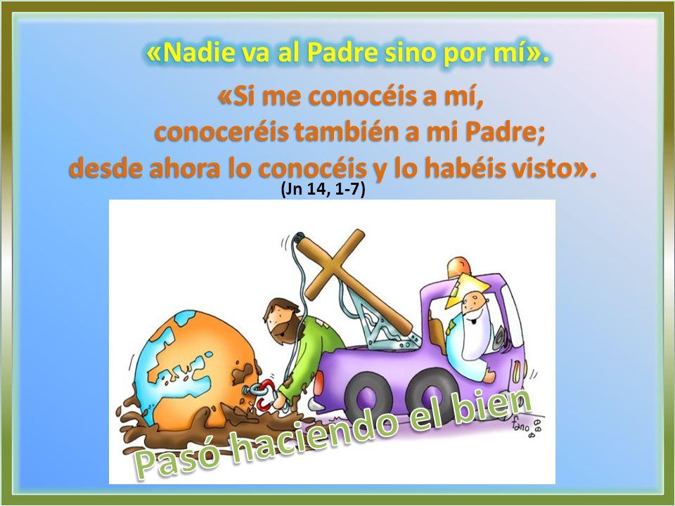 «Nadie va al Padre sino por mí». conoceréis también a mi Padre;